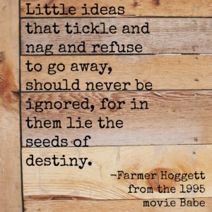 little-ideas-that-tickle-and-nag-hoggett-babe-quote